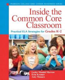 Inside the Common Core Classroom av Lesley Mandel Morrow, Erin Kramer og Amy Monaco (Heftet)