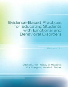 Evidence-Based Practices for Educating Students with Emotional and Behavioral Disorders with Access Code av Mitchell L Yell, Nancy B Meadows, Erik Drasgow og James G Shriner (Blandet mediaprodukt)