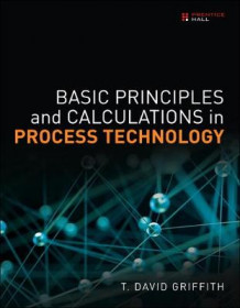 Basic Principles and Calculations in Process Technology av T. David Griffith (Innbundet)