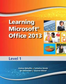 Learning Microsoft Office 2013: Level 1 av Emergent Learning LLC, Suzanne Weixel, Faithe Wempen og Catherine Skintik (Blandet mediaprodukt)
