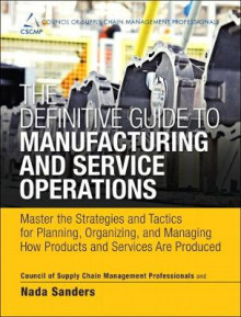 The Definitive Guide to Manufacturing and Service Operations av CSCMP og Nada R. Sanders (Innbundet)