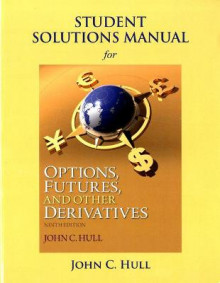 Student Solutions Manual for Options, Futures, and Other Derivatives av John C. Hull (Heftet)