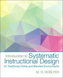 Introduction to Systematic Instructional Design for Traditional, Online, and Blended Environments with Access Code av M D Roblyer (Blandet mediaprodukt)