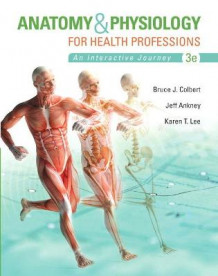 Anatomy & Physiology for Health Professions av Bruce J. Colbert og Jeff Ankney (Innbundet)