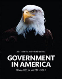 Government in America, 2014 Elections and Updates Edition av George C. Edwards, Martin Wattenberg og Robert L. Lineberry (Heftet)