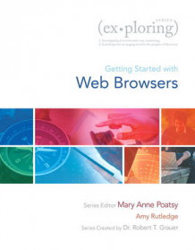 Exploring Getting Started with Web Browsers av Mary Anne Poatsy, Robert T. Grauer og Amy M. Rutledge (Heftet)