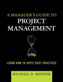 A Manager's Guide to Project Management av Michael B. Bender (Heftet)