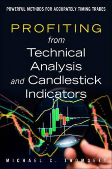 Profiting from Technical Analysis and Candlestick Indicators av Michael C. Thomsett (Innbundet)