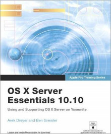 Apple Pro Training Series: OS X Server Essentials 10.10: Using and Supporting OS X Server on Yosemite, Print + Digital Bundle, 1/e av Arek Dreyer og Ben Greisler (Blandet mediaprodukt)