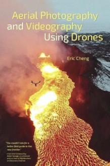 Aerial Photography and Videography Using Drones av Eric Cheng (Heftet)