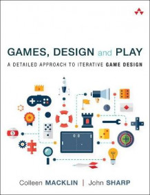 Games, Design and Play av Colleen Macklin og John Sharp (Heftet)