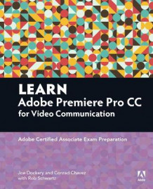 Learn Adobe Premiere Pro CC for Video Communication av Joe Dockery, Rob Schwartz og Conrad Chavez (Heftet)