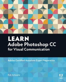 Learn Adobe Photoshop CC for Visual Communication av Rob Schwartz (Heftet)