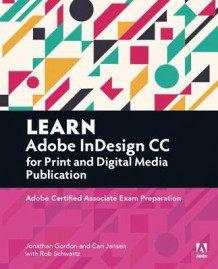 Learn Adobe InDesign CC for Print and Digital Media Publication av Jonathan Gordon, Rob Schwartz og Cari Jansen (Heftet)