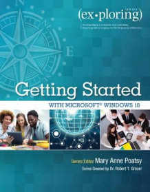 Exploring Getting Started with Microsoft Windows 10 av Mary Anne Poatsy og Robert T. Grauer (Heftet)