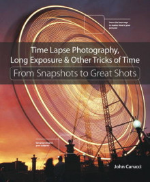 Time Lapse Photography, Long Exposure, & Other Tricks of Time av John Carucci (Heftet)