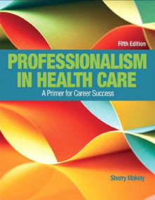 Professionalism in Health Care Plus New Myhealthprofessionslab with Pearson Etext--Access Card Package av Sherry Makely (Blandet mediaprodukt)