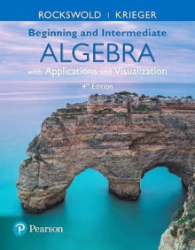 Beginning and Intermediate Algebra with Applications & Visualization av Gary K. Rockswold og Terry A. Krieger (Innbundet)