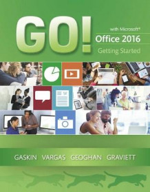 Go! with Microsoft Office 2016 Getting Started av Shelley Gaskin, Alicia Vargas, Debra Geoghan og Nancy Graviett (Heftet)