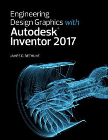 Engineering Design Graphics with Autodesk Inventor 2017 av James D. Bethune (Heftet)