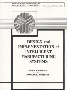 Design and Implementation of Intelligent Manufacturing Systems av Hamid R. Parsaei og Mohammad Jamshidi (Heftet)