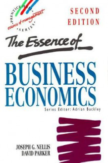 Essence of Business Economics av Joseph G. Nellis og David Parker (Heftet)