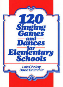 120 Singing Games and Dances for Elementary Schools av Lois Choksy og David Brummit (Heftet)