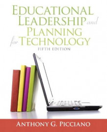 Educational Leadership and Planning for Technology av Anthony G. Picciano (Heftet)