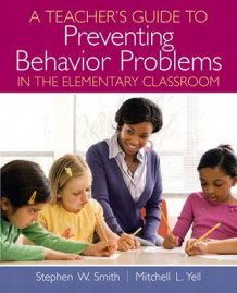 A Teacher's Guide to Preventing Behavior Problems in the Elementary Classroom av Stephen W. Smith, Mitchell L. Yell og T. Rowand Robinson (Heftet)