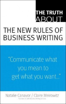 The Truth About the New Rules of Business Writing av Natalie C. Canavor og Claire Meirowitz (Heftet)