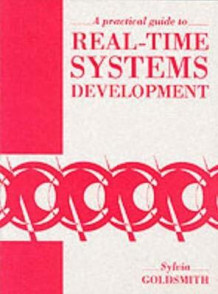 A Practical Guide to Real Time Systems Development av Sylvia Goldsmith (Heftet)