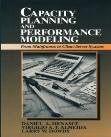 Capacity Planning and Performance Modeling:from Mainframes to Client-Server Systems av MENASCE ET AL (Heftet)