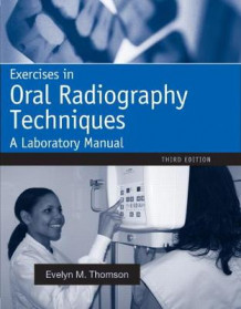 Exercises in Oral Radiography Techniques av Evelyn M. Thomson og Orlen N. Johnson (Heftet)