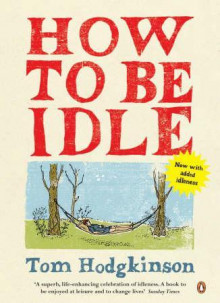 How to be idle av Tom Hodgkinson (Heftet)