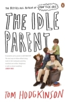 The Idle Parent av Tom Hodgkinson (Heftet)