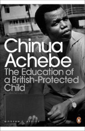 The Education of a British-Protected Child av Chinua Achebe (Heftet)