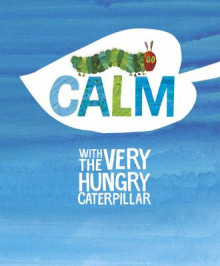 Calm with the Very Hungry Caterpillar av Eric Carle (Innbundet)