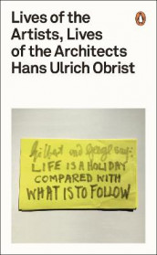 Lives of the Artists, Lives of the Architects av Hans-Ulrich Obrist (Heftet)