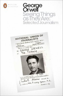 Seeing Things as They are: Selected Journalism and Other Writings av George Orwell (Heftet)