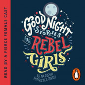 Good Night Stories for Rebel Girls av Elena Favilli (Lydbok-CD)