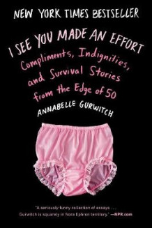 I See You Made an Effort: Compliments, Indignities, and Survival Storiesfrom the Edge of 50 av Annabelle Gurwitch (Heftet)