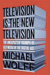Television Is the New Television av Michael Wolff (Heftet)