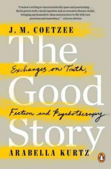 The Good Story av Professor of General Literature J M Coetzee og Arabella Kurtz (Heftet)