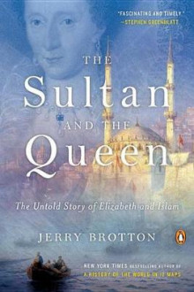 The Sultan and the Queen av Lecturer in English Royal Holloway Jerry Brotton (Heftet)