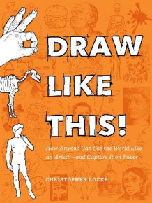 Draw Like This! av Christopher Locke (Heftet)