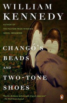 Chango's Beads and Two-Tone Shoes av Professor William Kennedy (Heftet)