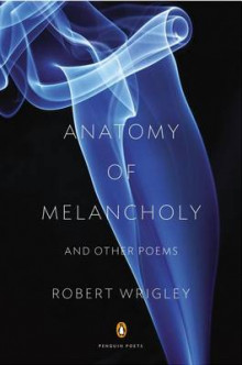 Anatomy of Melancholy and Other Poems av Robert Wrigley (Heftet)