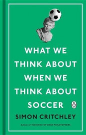 What We Think about When We Think about Soccer av Simon Critchley (Innbundet)