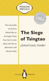 The Siege of Tsingtao: The only battle of the First World War to be fought in East Asia: how it came about and why its aftermath is still relevant today: Penguin Specials av Jonathan Fenby (Heftet)