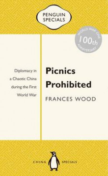 Picnics Prohibited: Diplomacy In A Chaotic China During TheFirst World War: Penguin Specials av Frances Wood (Heftet)